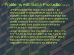 problems with batch production 2 of 2