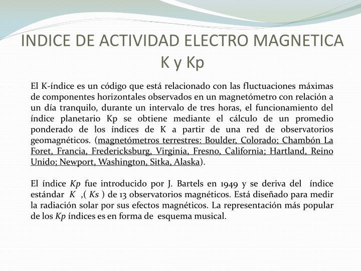 INDICE DE ACTIVIDAD ELECTRO MAGNETICA K y Kp