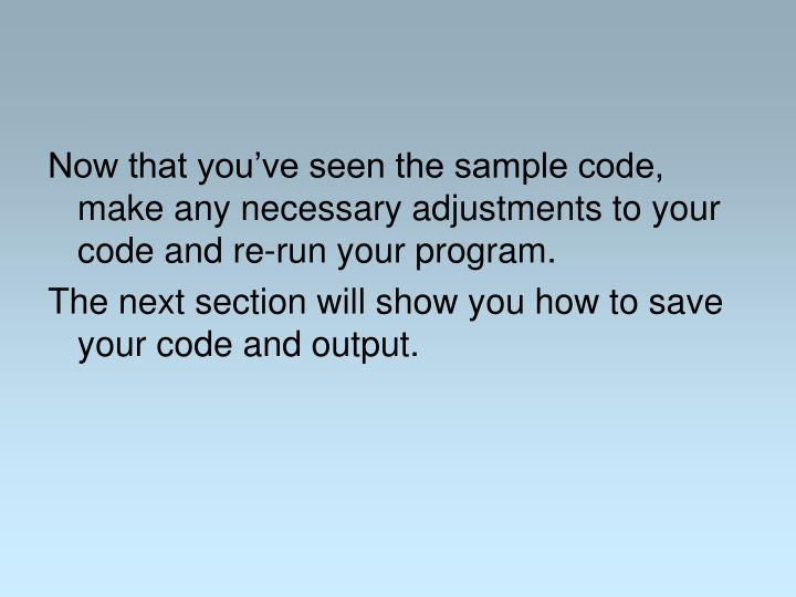 Now that you've seen the sample code, make any necessary adjustments to your code and re-run your program.