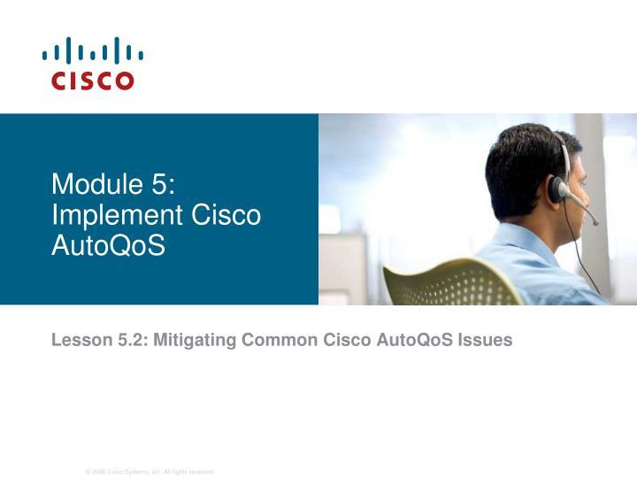 Module 5: Implement Cisco AutoQoS