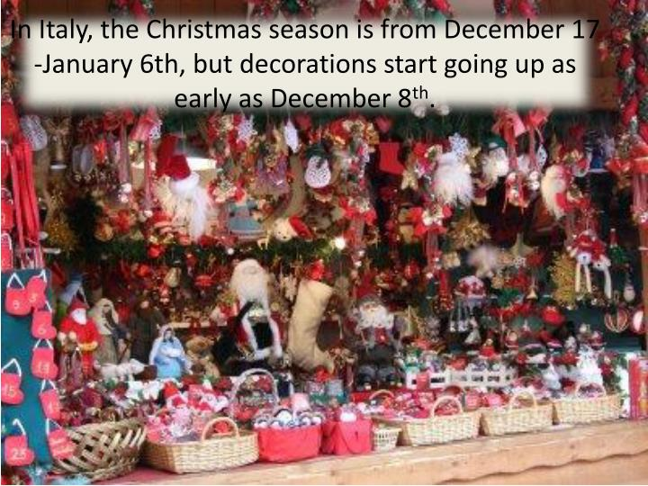 In Italy, the Christmas season is from December 17 -January 6th, but decorations start going up as e...