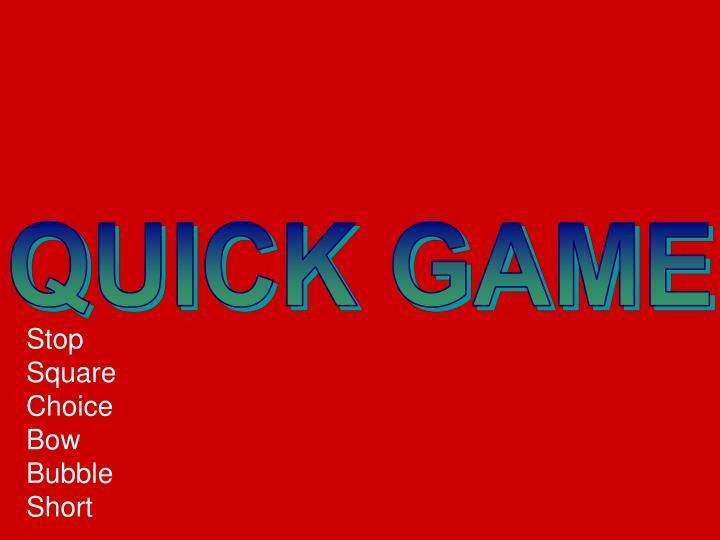 QUICK GAME