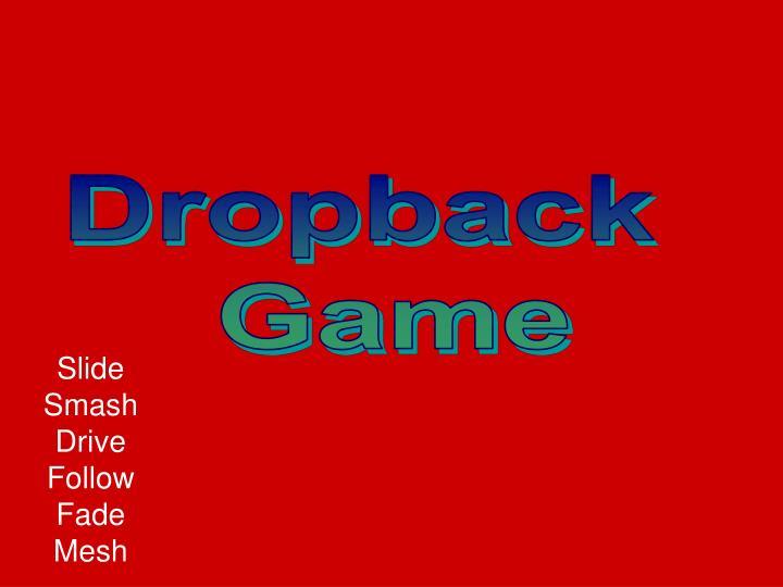 Dropback