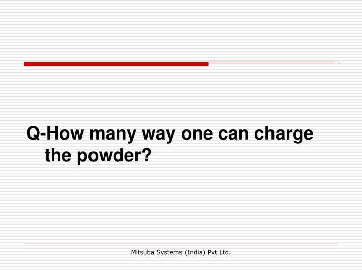 Q-How many way one can charge the powder?