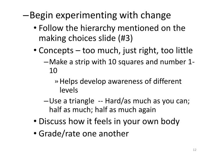 Begin experimenting with change
