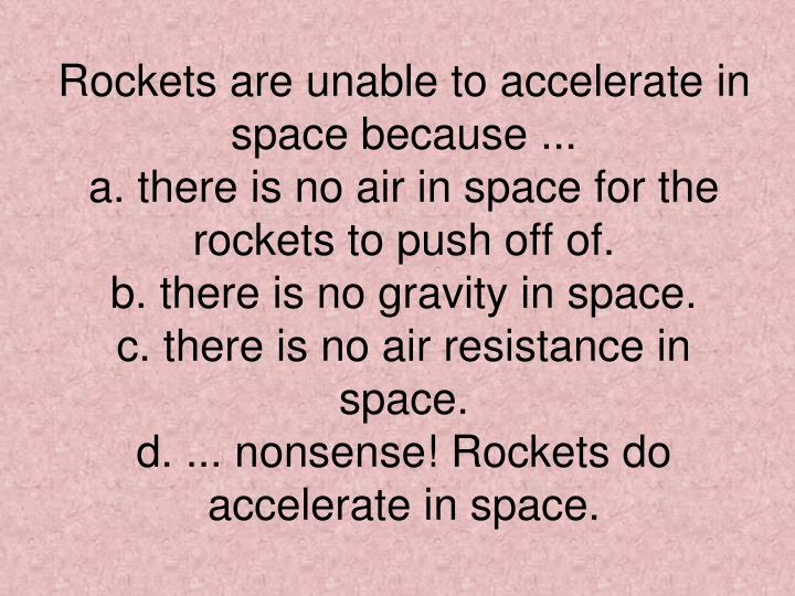 Rockets are unable to accelerate in space because ...