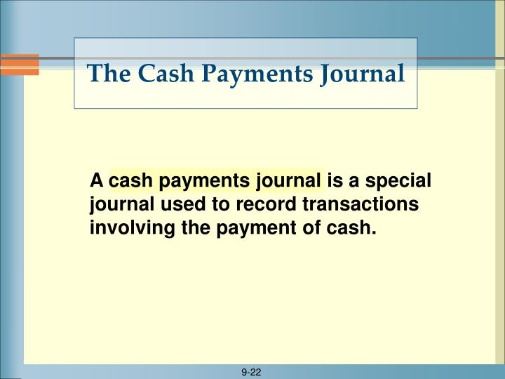 A cash payments journal is a special journal used to record transactions involving the payment of cash.