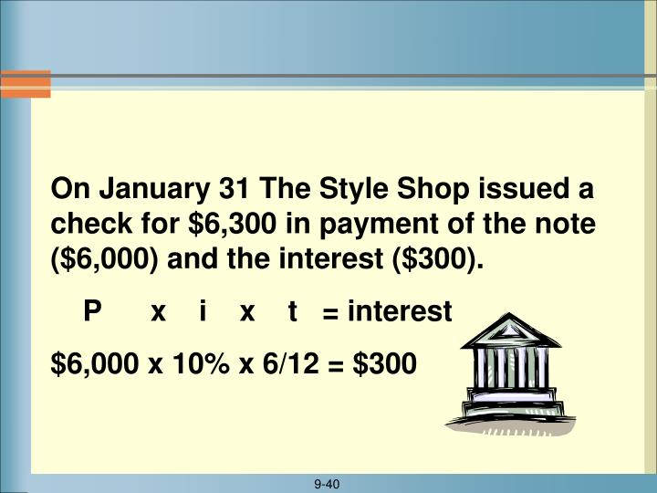 On January 31 The Style Shop issued a check for $6,300 in payment of the note ($6,000) and the interest ($300).