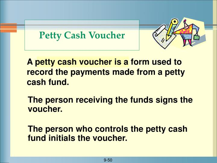 A petty cash voucher is a form used to record the payments made from a petty cash fund.