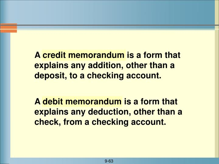 A credit memorandum is a form that explains any addition, other than a deposit, to a checking account.