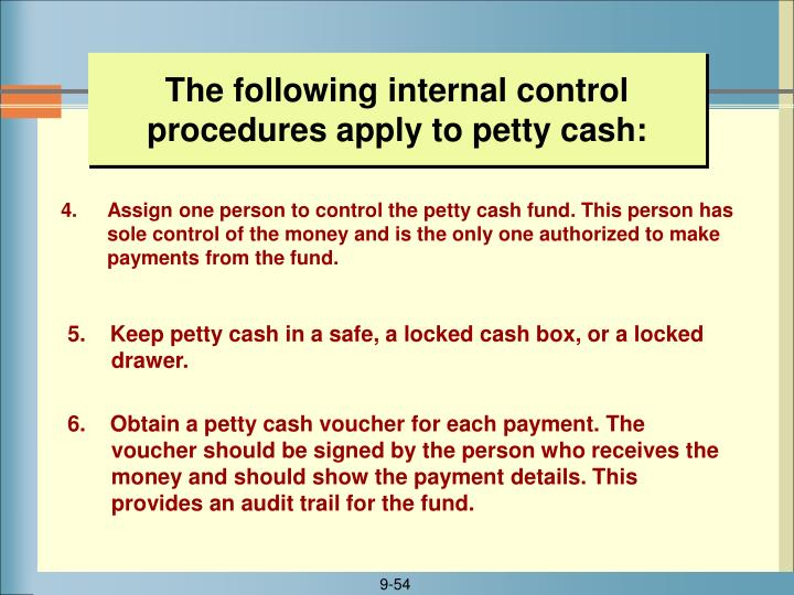 The following internal control procedures apply to petty cash: