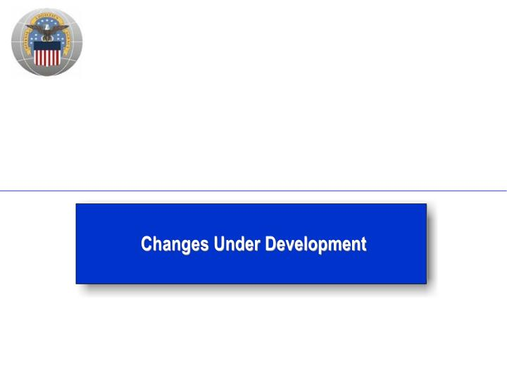 Changes Under Development