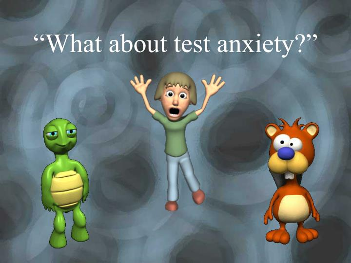 """What about test anxiety?"""