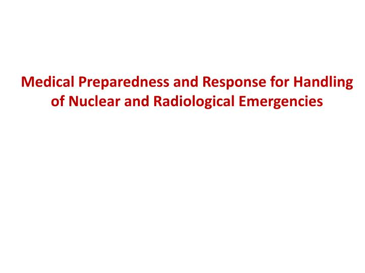 Medical Preparedness and Response for Handling of Nuclear and Radiological Emergencies