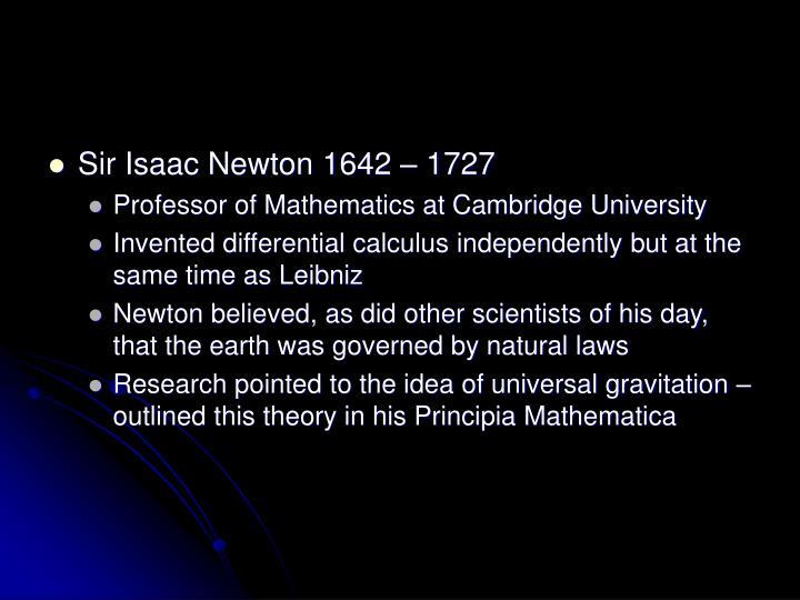 Sir Isaac Newton 1642 – 1727
