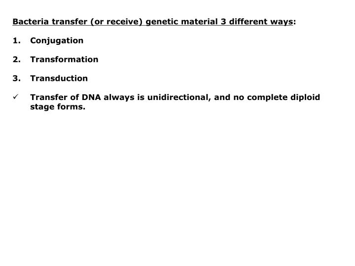 Bacteria transfer (or receive) genetic material 3 different ways