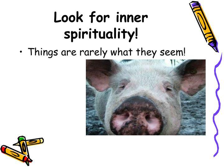 Look for inner spirituality!