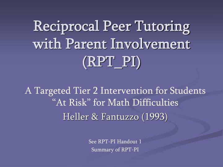 Reciprocal peer tutoring with parent involvement rpt pi