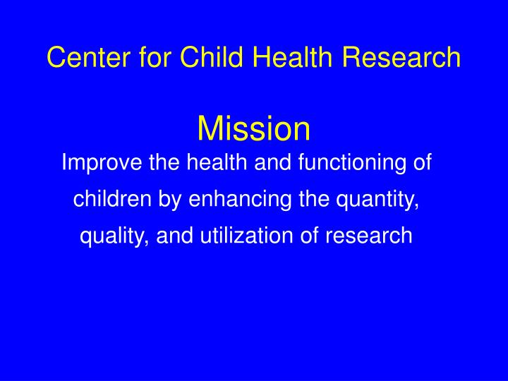 Center for child health research mission