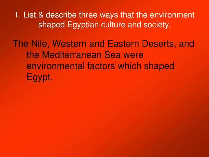 1 list describe three ways that the environment shaped egyptian culture and society