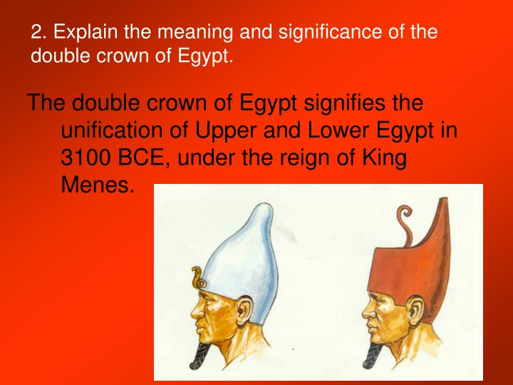 2. Explain the meaning and significance of the double crown of Egypt.