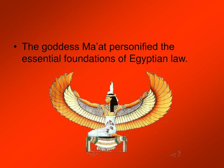 The goddess Ma'at personified the essential foundations of Egyptian law.