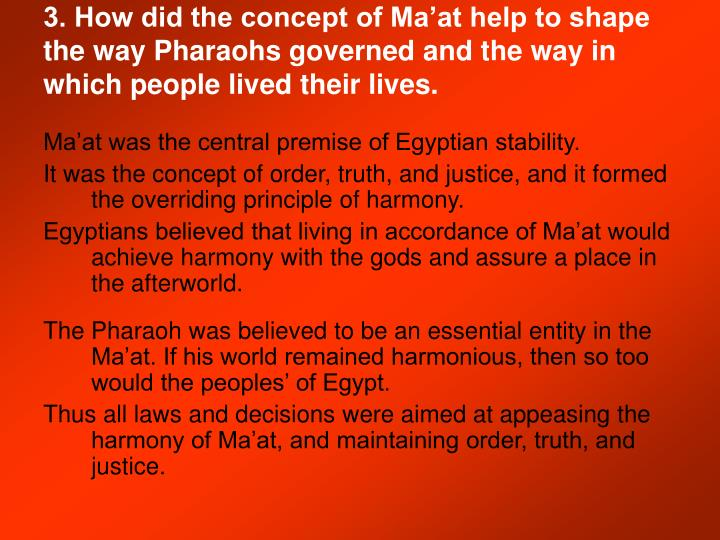3. How did the concept of Ma'at help to shape the way Pharaohs governed and the way in which people lived their lives.