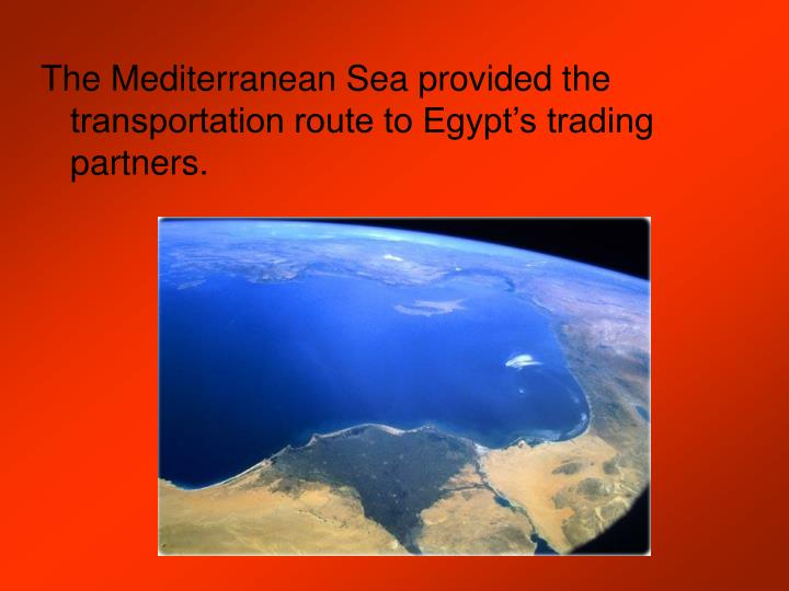The Mediterranean Sea provided the transportation route to Egypt's trading partners.