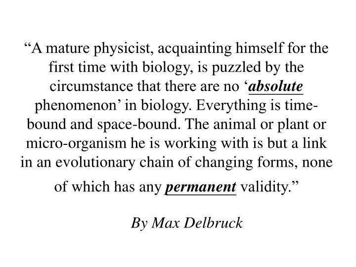 """A mature physicist, acquainting himself for the first time with biology, is puzzled by the circumstance that there are no '"