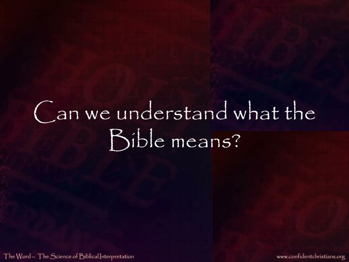 Can we understand what the Bible means?
