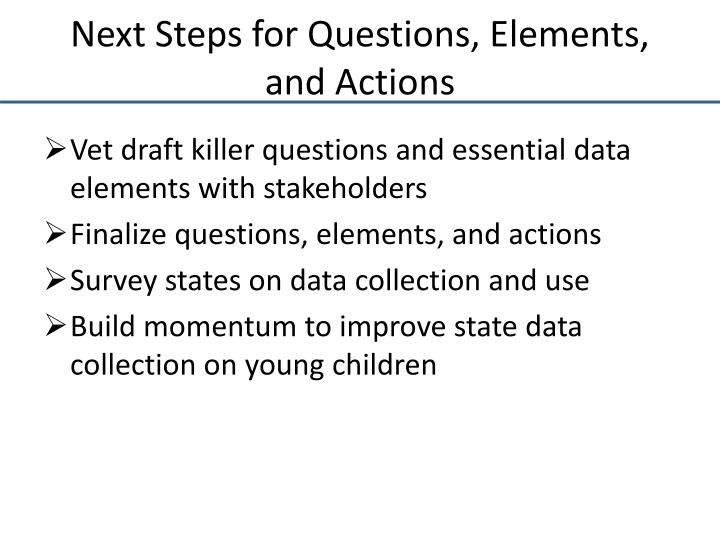 Next Steps for Questions, Elements, and Actions