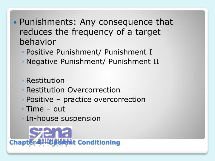 Punishments: Any consequence that reduces the frequency of a target behavior