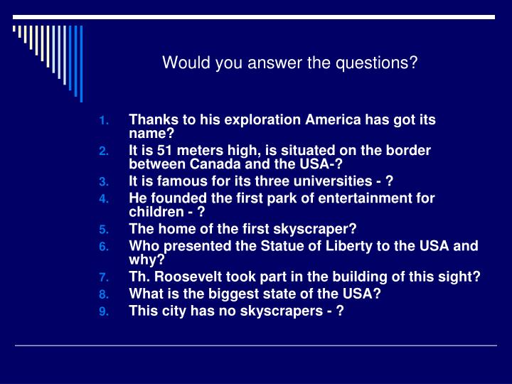 Would you answer the questions?