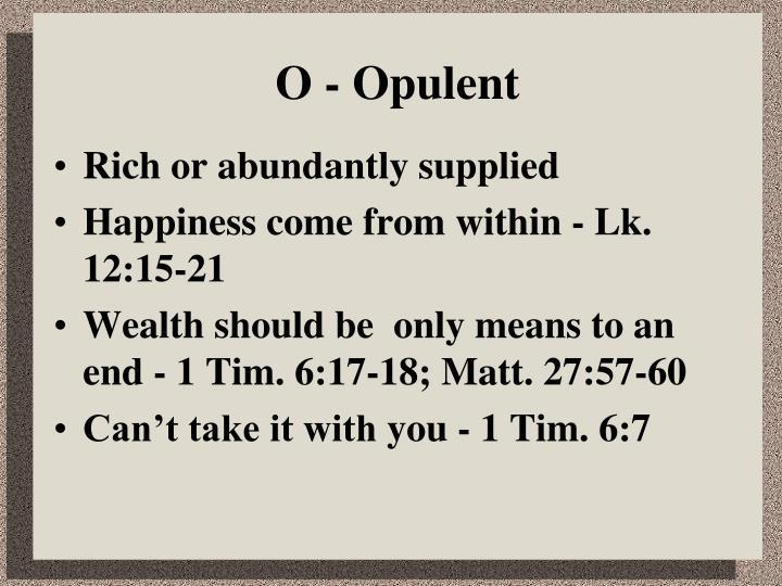 O - Opulent