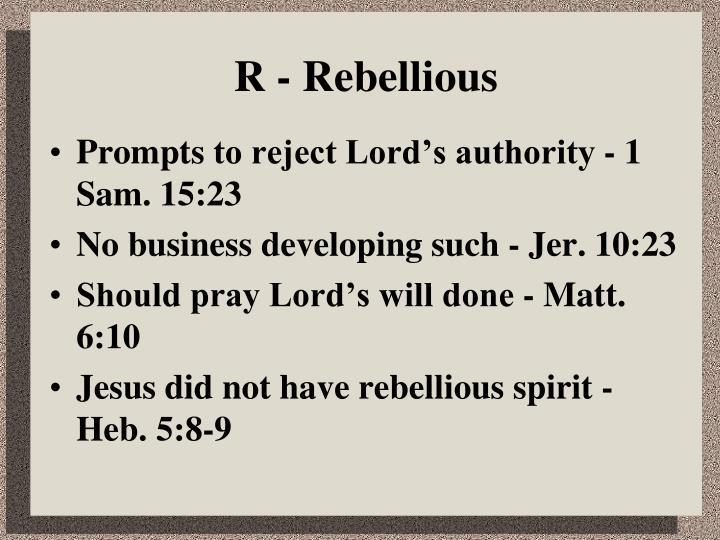 R - Rebellious