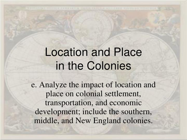 Location and Place                       in the Colonies
