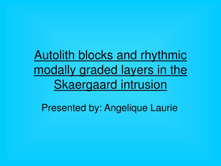 Autolith blocks and rhythmic modally graded layers in the skaergaard intrusion