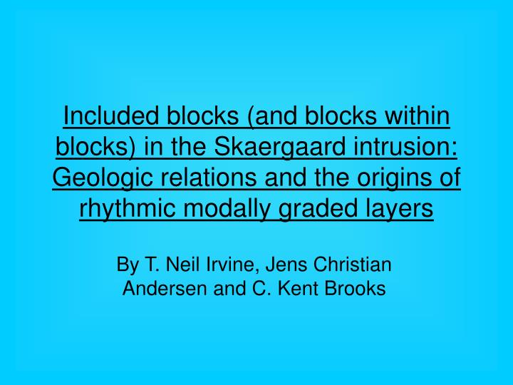 Included blocks (and blocks within blocks) in the Skaergaard intrusion: Geologic relations and the origins of rhythmic modally graded layers