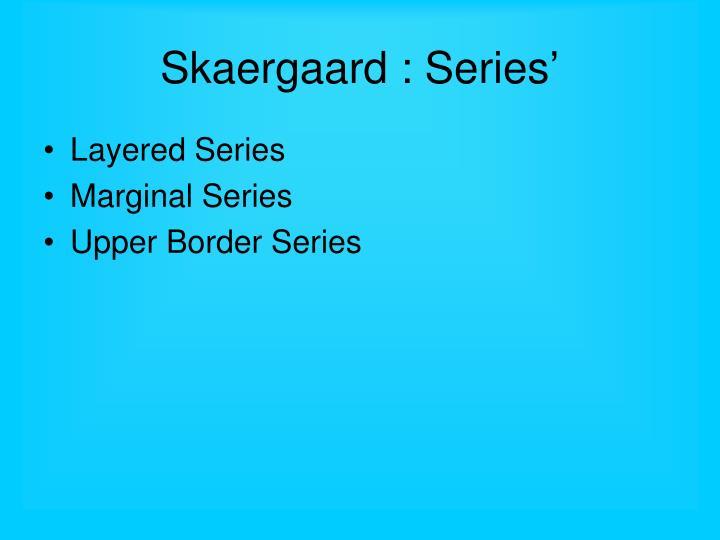 Skaergaard : Series'