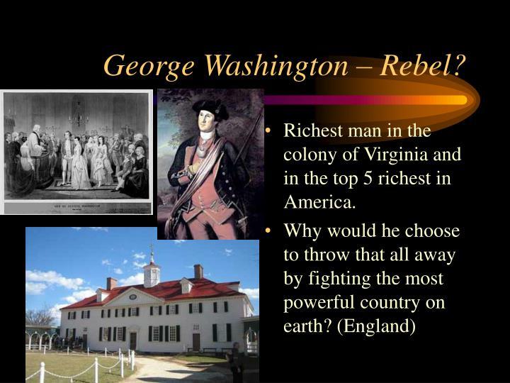 George Washington – Rebel?