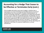 accounting for a hedge that ceases to be effective or terminates early cont