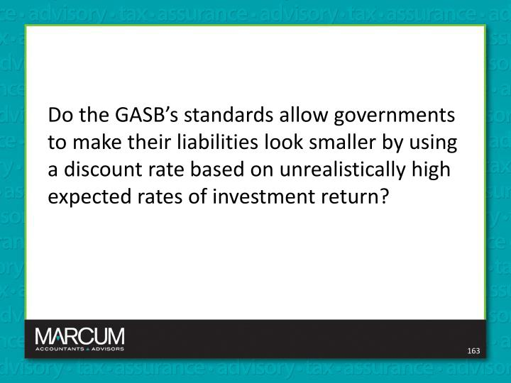 Do the GASB's standards allow governments to make their liabilities look smaller by using a discount rate based on unrealistically high expected rates of investment return?