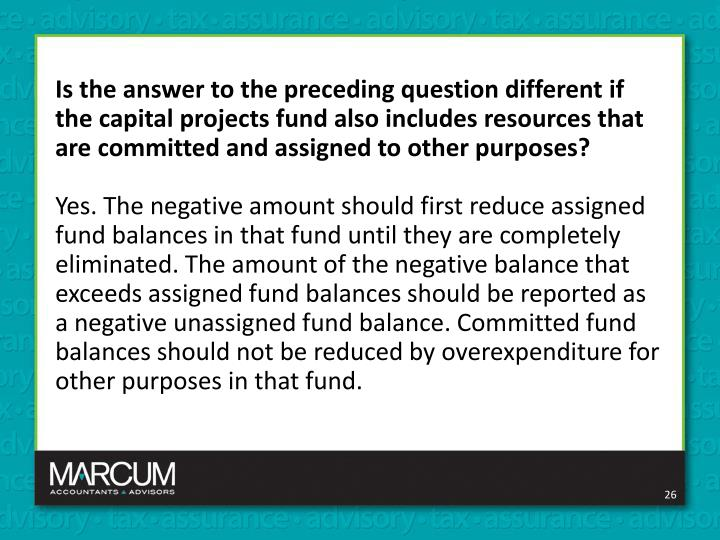 Is the answer to the preceding question different if the capital projects fund also includes resources that are committed and assigned to other purposes?