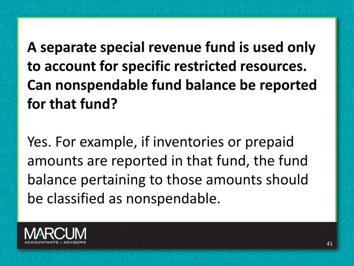 A separate special revenue fund is used only to account for specific restricted resources. Can