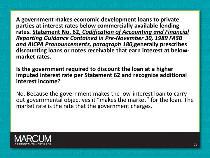 A government makes economic development loans to private parties at interest rates below commercially available lending rates.