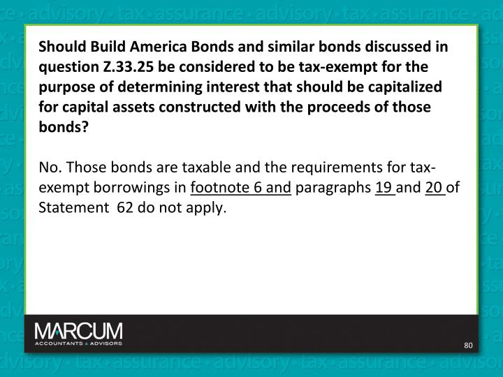 Should Build America Bonds and similar bonds discussed in question Z.33.25 be considered to be tax-exempt for the purpose of determining interest that should be capitalized for capital assets constructed with the proceeds of those bonds?