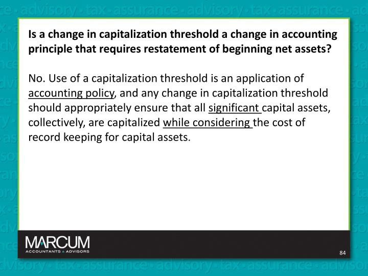 Is a change in capitalization threshold a change in accounting principle that requires restatement of beginning net assets?