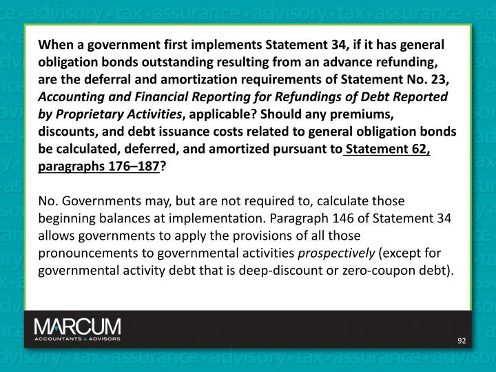 When a government first implements Statement 34, if it has general obligation bonds outstanding resulting from an advance refunding, are the deferral and amortization requirements of Statement No. 23,