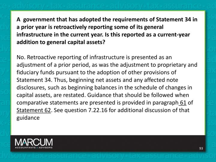 A  government that has adopted the requirements of Statement 34 in a prior year is retroactively reporting some of its general infrastructure in the current year. Is this reported as a current-year addition to general capital assets?
