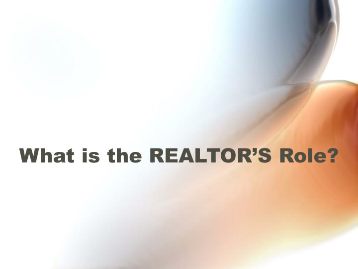 What is the realtor s role